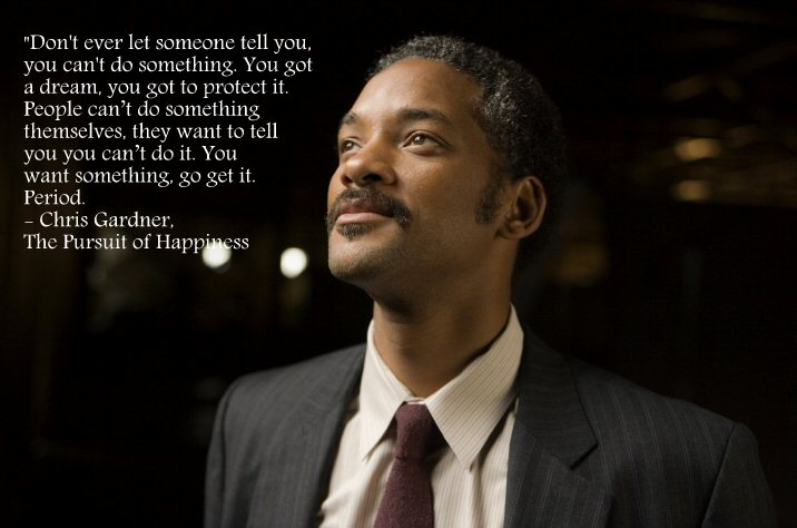 Chris Gardner (Will Smith) Quotes