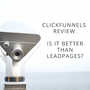ClickFunnels Review (2016) – Is It Better Than LeadPages?