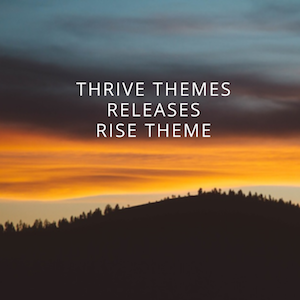 Thrive Themes releases Rise Theme