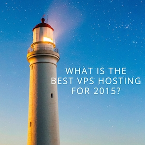 What is the Best VPS Hosting for 2015?