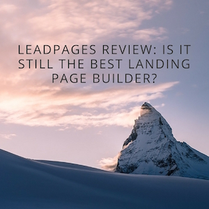 LeadPages Review: Is It Still the Best Landing Page Builder for 2017?