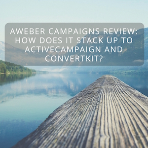 Aweber Campaigns Review: How Does It Stack Up To ActiveCampaign and ConvertKit?