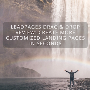 LeadPages Drag & Drop Review: Create More Customized Landing Pages in Seconds