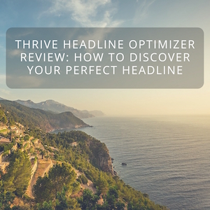 Thrive Headline Optimizer Review: How to Come Up With The Perfect Headline