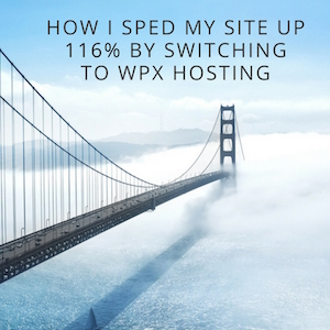 How I Sped My Site Up 116% By Switching to WPX Hosting