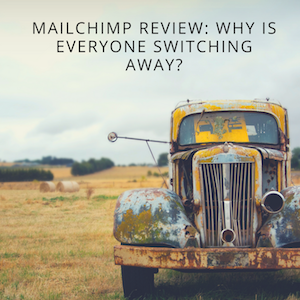 MailChimp Review: Why Is Everyone Switching Away?