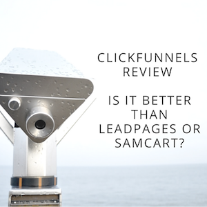 ClickFunnels Review (2017) – Is It Better Than LeadPages or SamCart?
