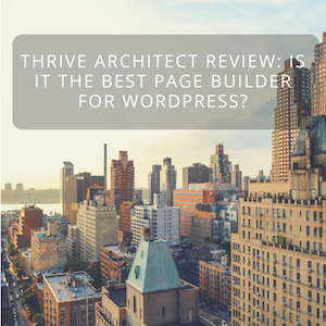 Thrive Architect Review: Is It The Best Page Builder For WordPress?