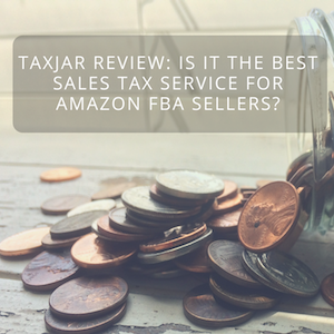 TaxJar Review: Is it the Best Sales Tax Service for Amazon FBA Sellers?