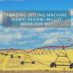 Amazing Selling Machine (ASM9) Review: Will it Work For Me?
