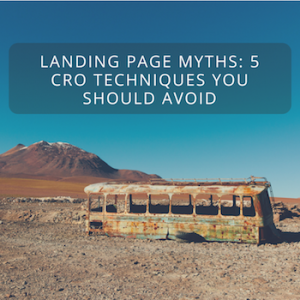 Landing Page Myths: 5 CRO Techniques You Should Avoid