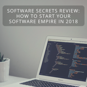 Software Secrets Review: How to Start Your Software Empire in 2018