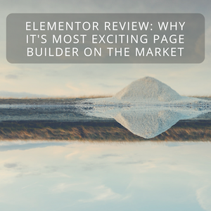 Elementor Review: Why It's Most Exciting Page Builder On The Market