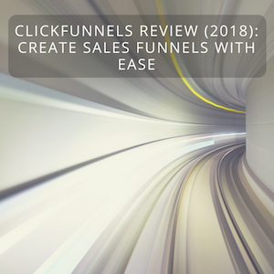 ClickFunnels Review (2018 Definitive Guide): How To Create Sales Funnels with Ease