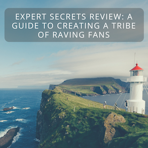 Expert Secrets Review: A Guide To Creating A Tribe of Raving Fans