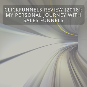 ClickFunnels Review [2018]: My Personal Journey With Sales Funnels