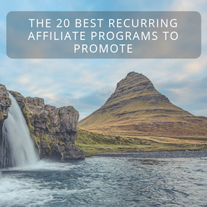 The 20 Best Recurring Affiliate Programs to Promote