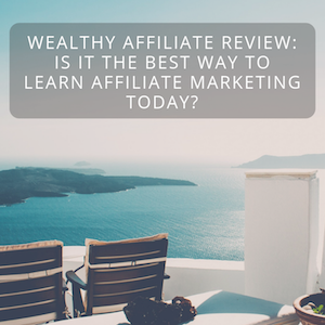 Wealthy Affiliate Review: Is It The Best Way To Learn Affiliate Marketing Today?