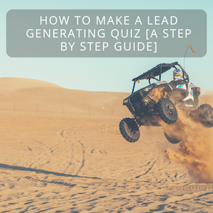 How To Make A Lead Generating Quiz [A Step By Step Guide]