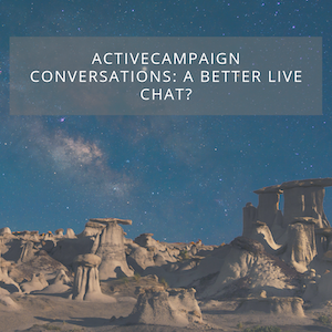 ACTIVECAMPAIGN CONVERSATIONS: A BETTER LIVE CHAT?