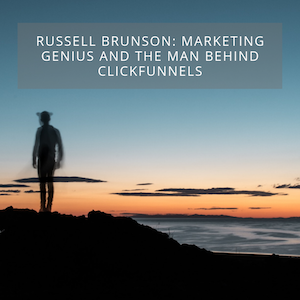 Russell Brunson_ Marketing Genius and the Man Behind ClickFunnels