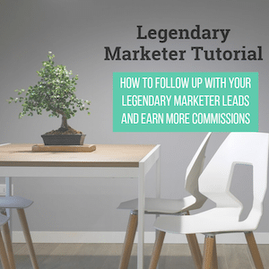 How to Follow Up With Your Legendary Marketer Leads and Earn More Commissions