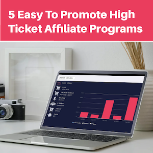 5 Easy High Ticket Affiliate Programs